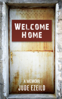 Jude Ezeilo Welcome Home: A Memoir
