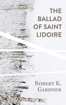 Robert K Gardner Ballad of Saint Lidoire