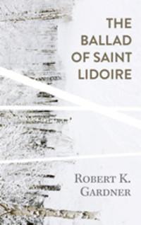 Robert K. Gardner The Ballad of Saint Lidoire
